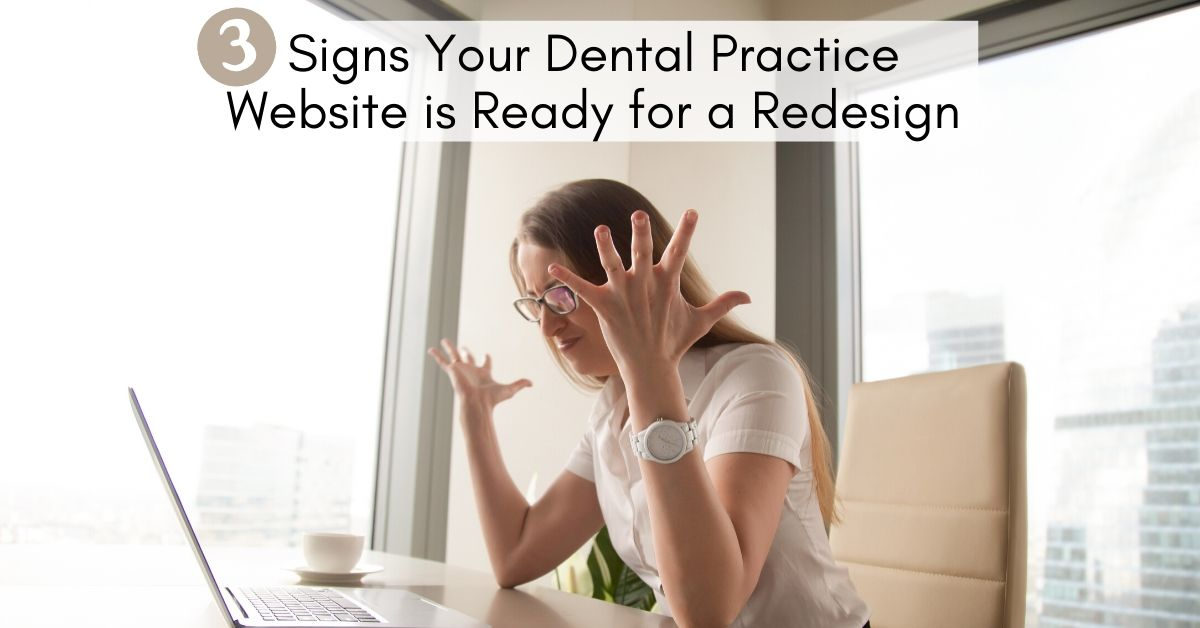 3 Signs Your Dental Practice Website is Ready for a Redesign