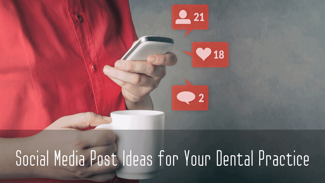 Social Media Post Ideas for Your Dental Practice