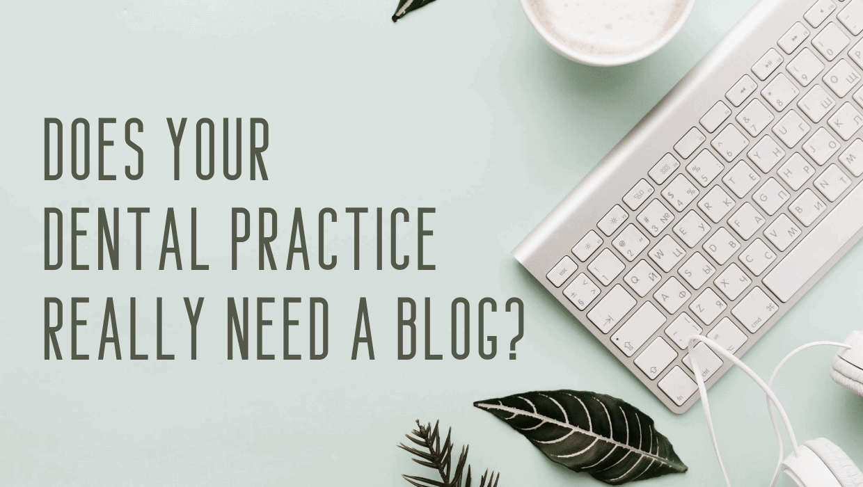 Does Your Dental Practice Really Need a Blog?