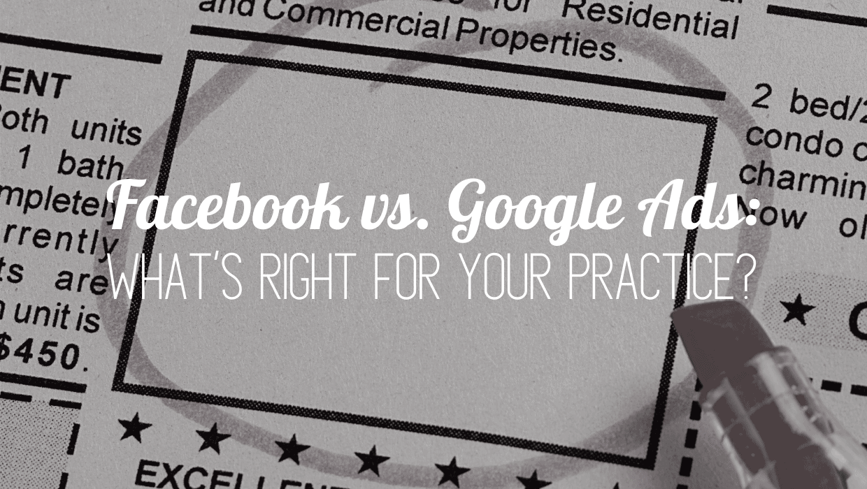 Facebook vs. Google Ads: What's Right for Your Practice?