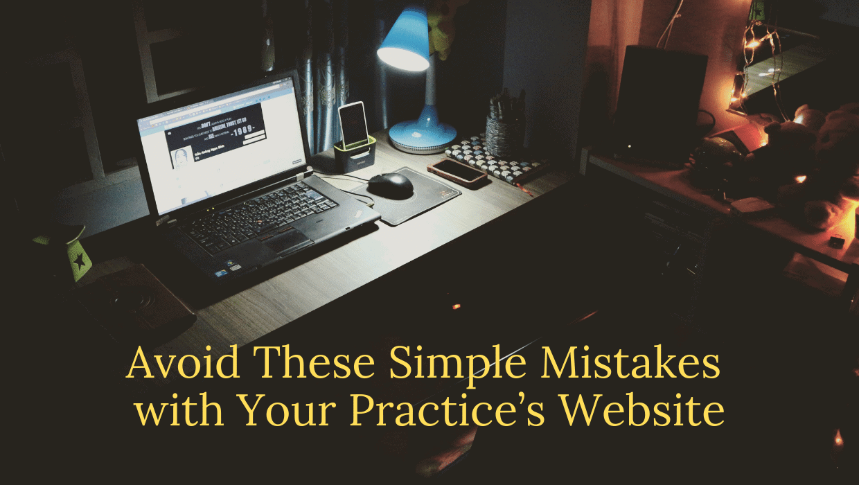 Avoid These Simple Mistakes with Your Practice's Website