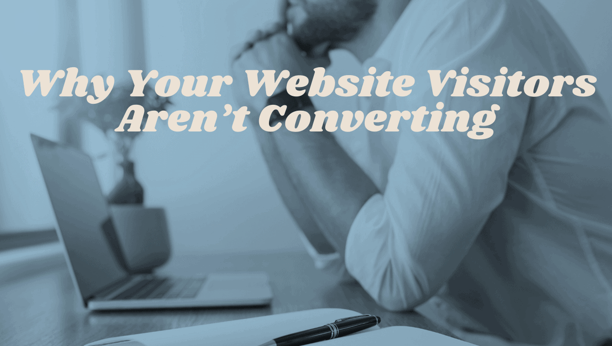 Why Your Website Visitors Aren't Converting