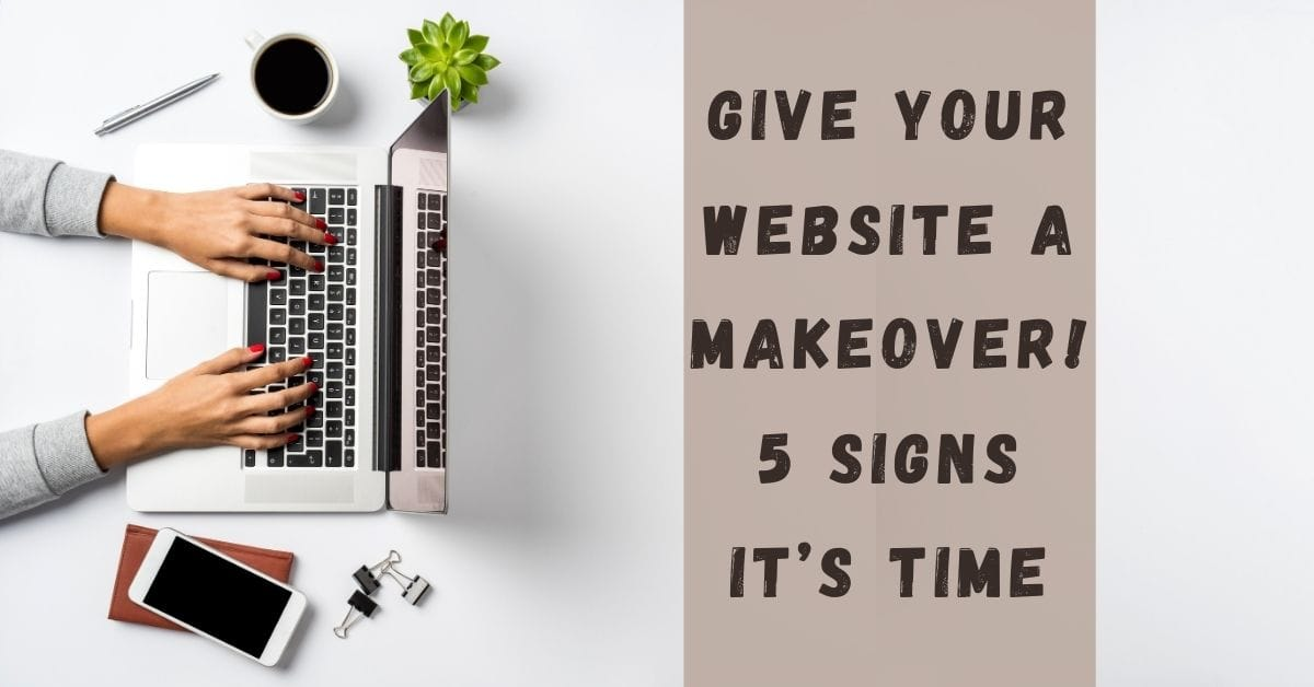 Give Your Website a Makeover! 5 Signs It's Time
