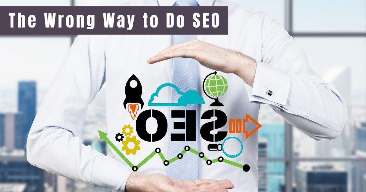 The Wrong Way to Do SEO