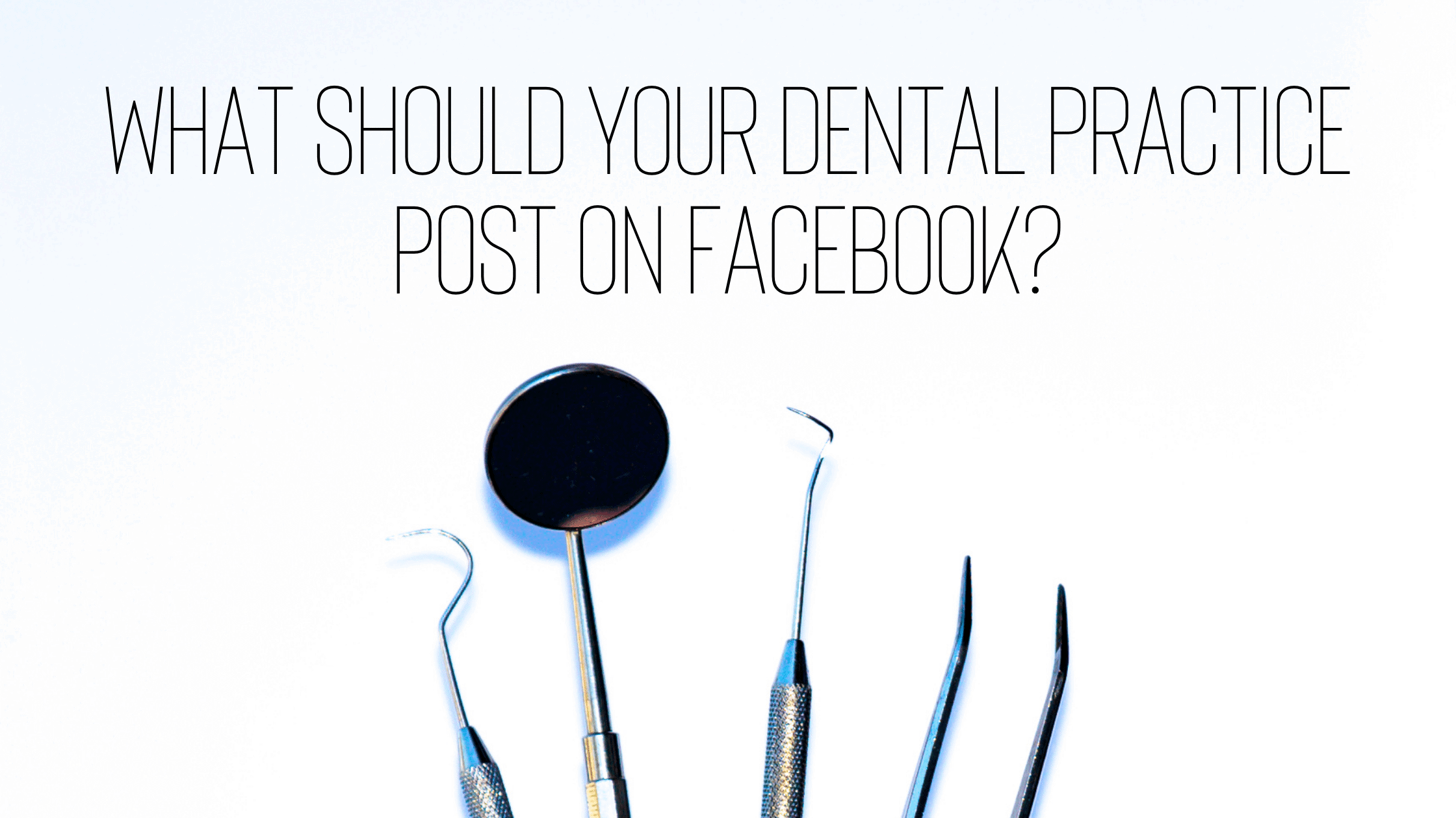 What Should Your Dental Practice Post on Facebook