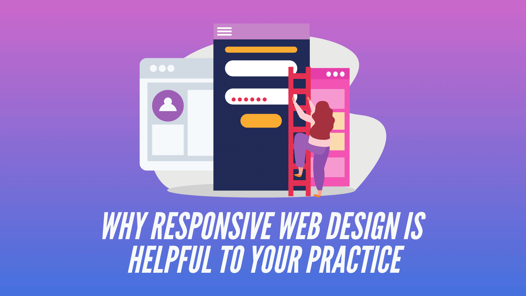 Why Responsive Web Design is Helpful to Your Practice