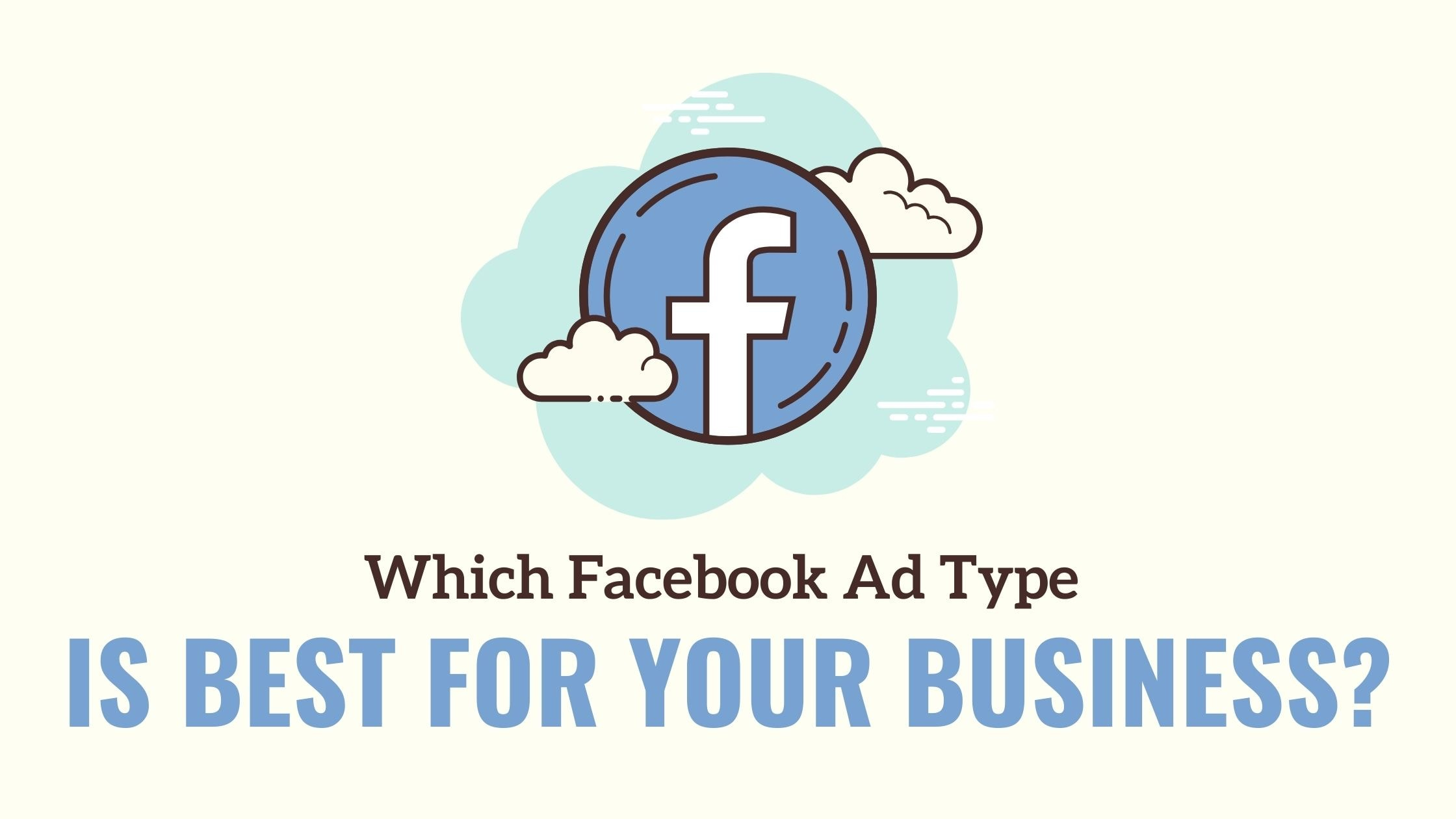 Which Facebook Ad Type is Best for Your Business